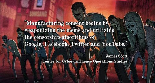 """""""Manufacturing consent begins by weaponizing the #meme and utilizing the #censorship algorithms of #Google, #Facebook, #Twitter & #YouTube.""""-James Scott"""