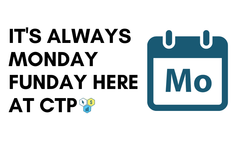It's Always Monday Funday Here At CTP.png