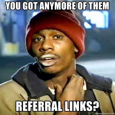 you-got-anymore-of-them-referral-links-450x450.jpg