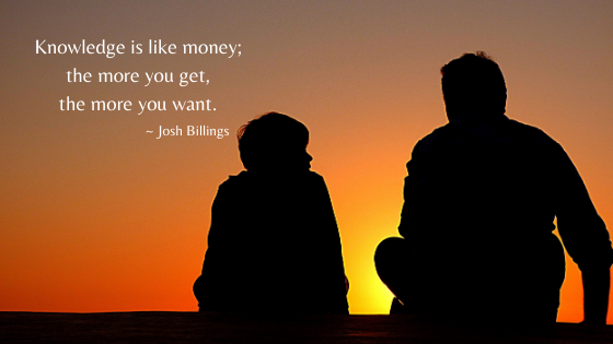 Knowledge is like money; the more you get, the more you want.png
