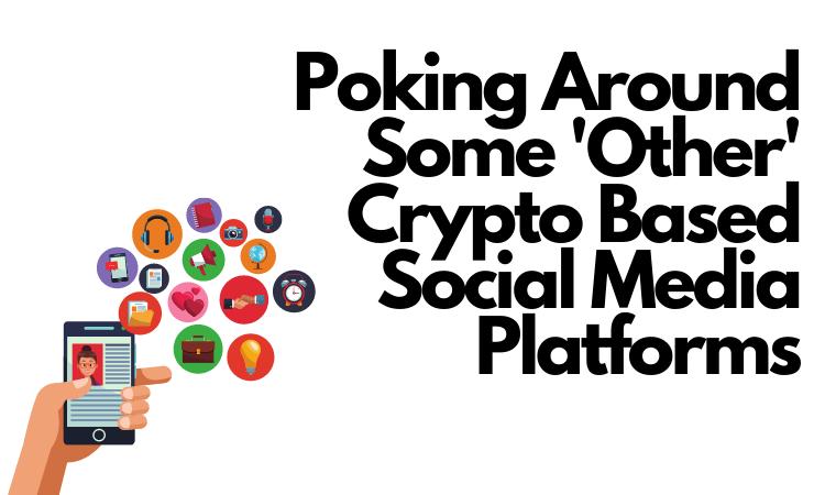 Poking Around Some Crypto Based Social Media Platforms.png