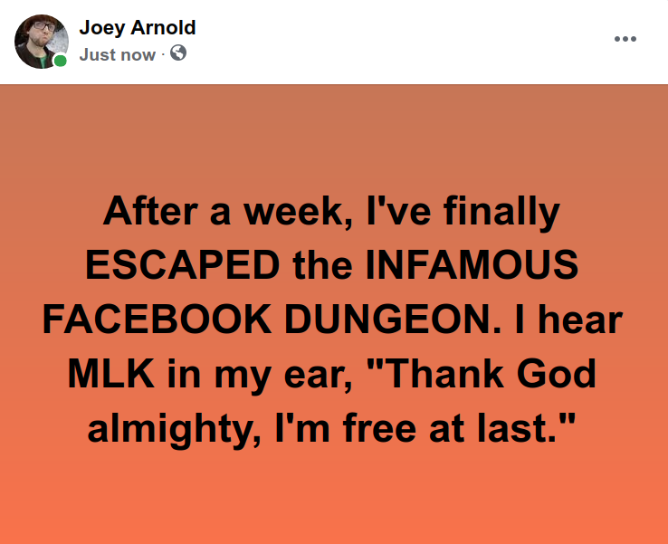 """Screenshot at 2021-05-06 17:04:30 After a week, I've finally ESCAPED the INFAMOUS FACEBOOK DUNGEON. I hear MLK in my ear, """"Thank God almighty, I'm free at last.png"""