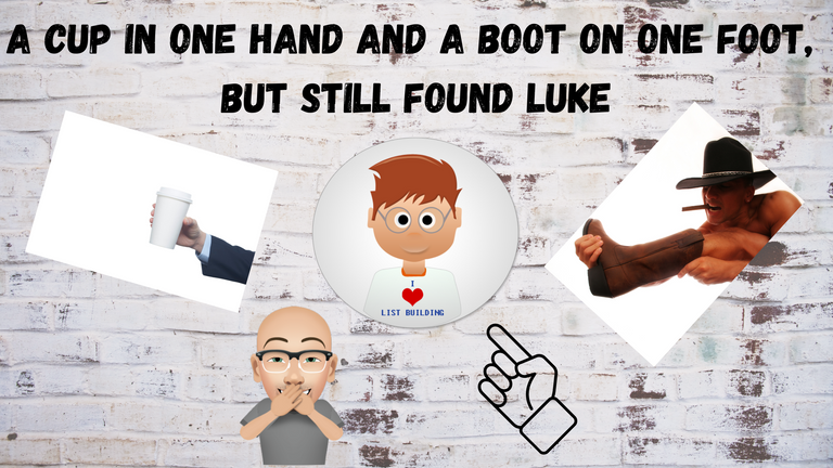 A Cup in One Hand and A Boot on One Foot, but Still Found Luke.png