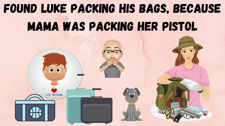 Found Luke Packing His Bags, because Mama Was Packing Her Pistol.png