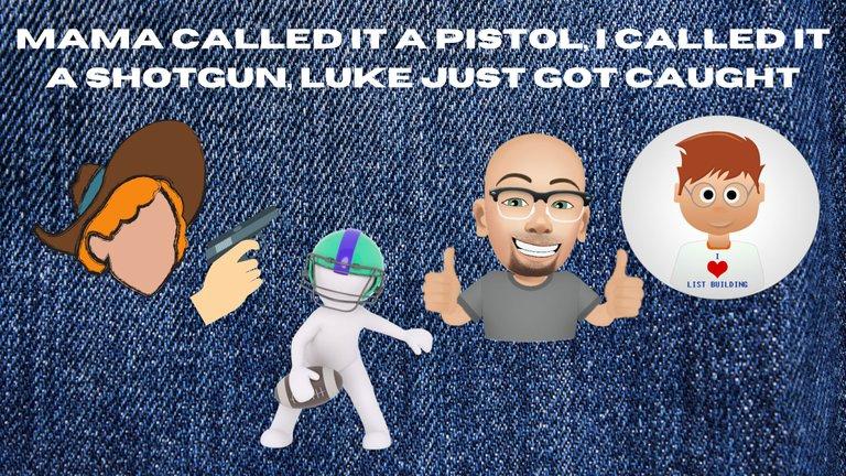 Mama Called it a Pistol, I Called it a Shotgun, Luke Just Got Caught.png
