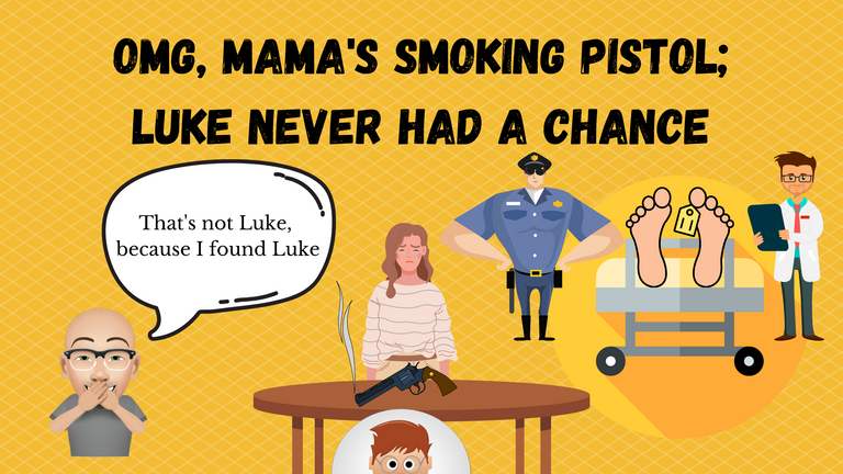 OMG, Mama's Smoking Pistol; Luke Never Had a Chance.png