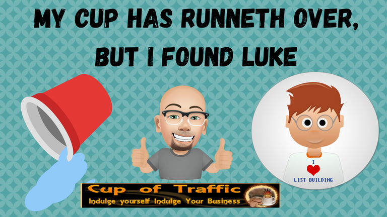 MY CUP HAS RUNNETH OVER, BUT I FOUND LUKE.png