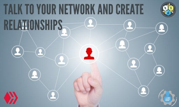 talk to your network and create relationships.jpg