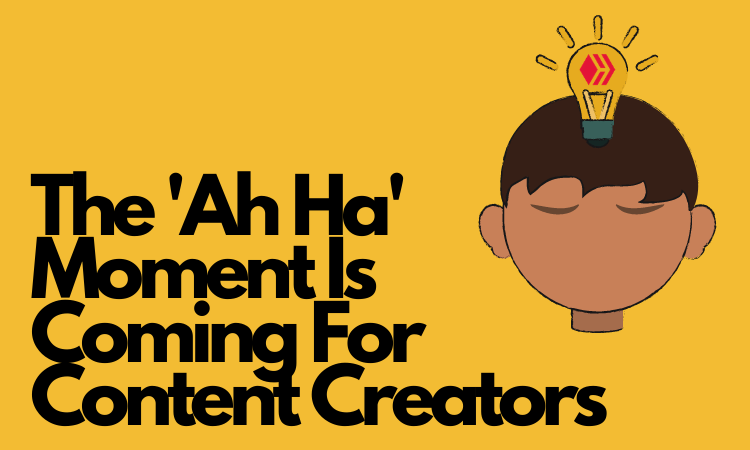 The 'Ah Ha' Moment Is Coming For Content Creators.png
