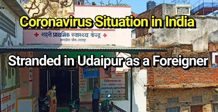 Coronavirus Situation in India: Stranded in Udaipur as a Foreigner